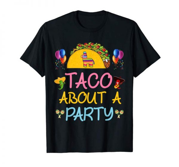 Get Now Taco About A Party Birthday Fiesta Shirt Cinco De Mayo Gift