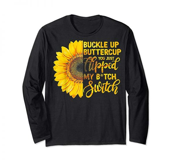 Get Buckle Up Buttercup You Just Flipped My Bitch Switch Tshirt