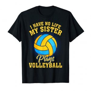 Get Now I Have No Life My Sister Play Volleyball T Shirt