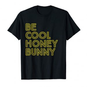 Trends Be Cool Honey Bunny Funny T-shirt
