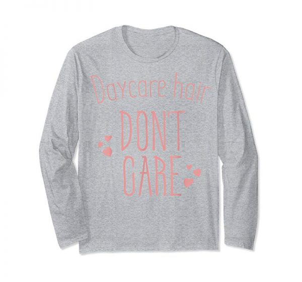 Order Daycare Hair Dont Care T Shirt