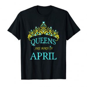 Order Queens Are Born In April Shirts For Women