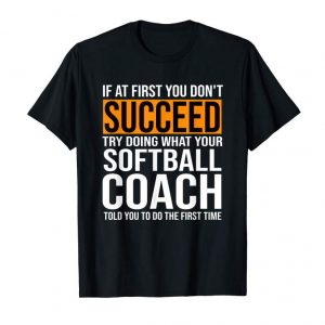 Order Now Funny Softball Coach Shirt If At First You Don't Succeed Tee