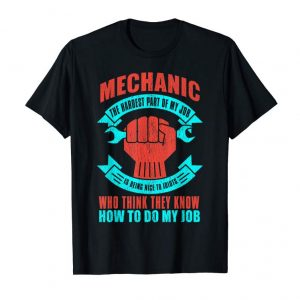 Get Now The Hardest Part Is Being Nice To Idiots Mechanic T Shirt