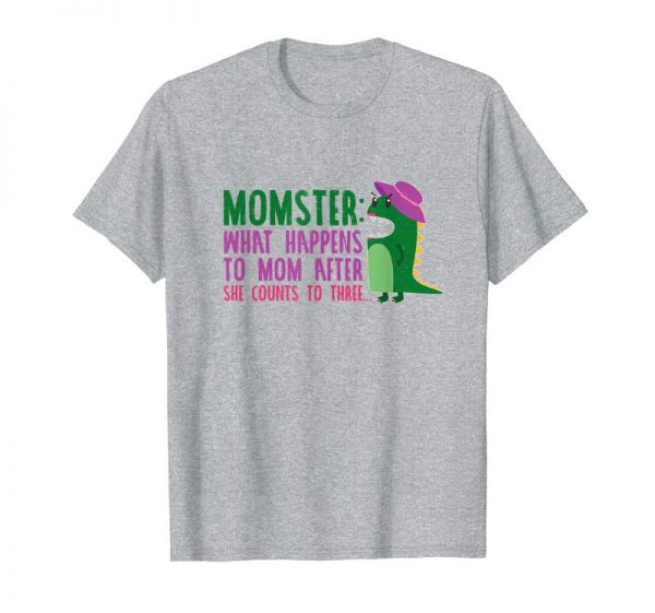 Get MOMSTER: What Happens To Mom After She Counts To Three Shirt