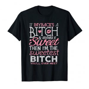 Get Now If Payback's A Bitch Im The Sweetest Bitch Gift T-shirt