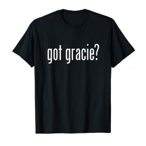Buy Now Got Gracie First Name Funny Gift T-Shirt