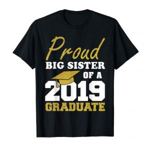 Order Now Proud Big Sister Of A Class Of 2019 Graduate T-Shirt Gift