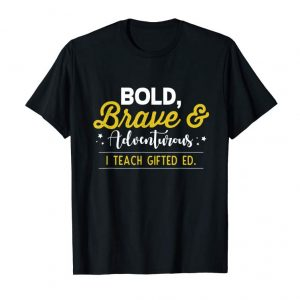 Order Now Gifted & Talented School T Shirt Bold Brave Teacher Gift