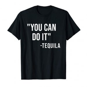 Cool You Can Do It Tequila T Shirt Drinking Cinco De Mayo Tshirt