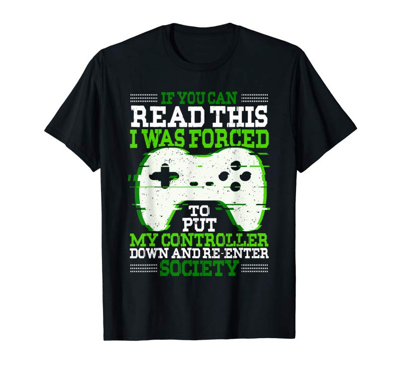 Get Now I Was Forced To Put My Controller Down Funny Gaming T Shirt