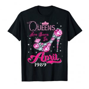 Trending Queens Are Born In April 1989 T Shirt 30th Birthday Shirt