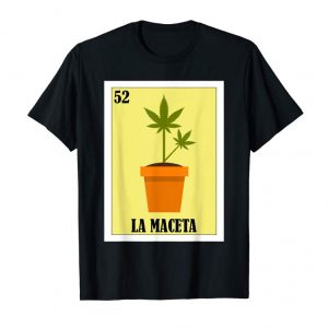 Cool Loteria Shirts - La Maceta T Shirt - Cannabis Shirt
