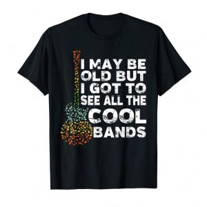Trends I May Be Old But I Got To See All The Cool Bands Shirt Gift