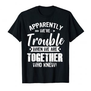 Buy Apparently We're Trouble When We Are Together Who Knew Tee