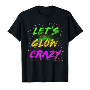 Get Now Let's Glow Crazy Party TShirt. Funny Cool B-Day Party Tee