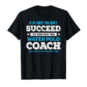 Buy If At First You Don't Succeed - Water Polo Coach Gift Shirt