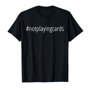 Buy Now Not Playing Cards Nurse Hashtag T-Shirt