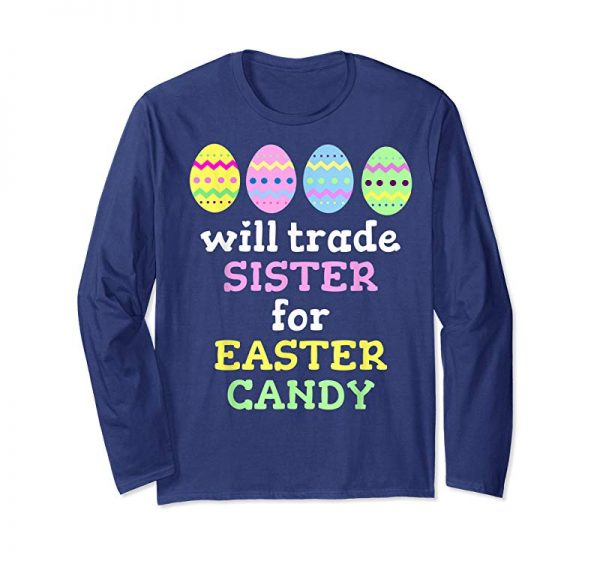Trends Will Trade Sister For Easter Candy T-Shirt