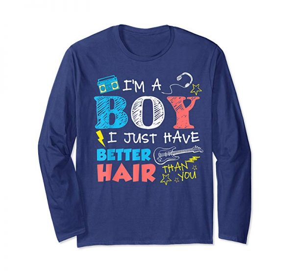 Buy Now I'm A Boy I Just Have Better Hair Than You Funny T-shirt
