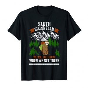 Get Sloth Hiking Team We Get There When We Get There Shirt