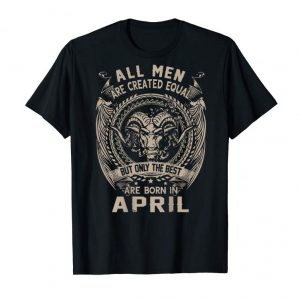 Buy All Men Are Created Equal Only The Best Are Born In April