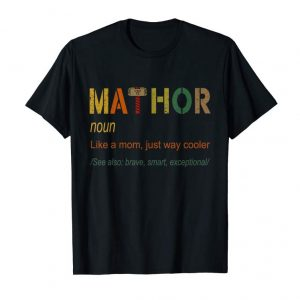 Trending Mathor Funny Mother's Day And Birthday Mom Family Tshirt