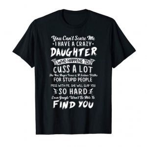 Get You Can't Scare Me I Have A Crazy Daughter T-Shirt