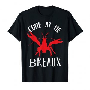 Cool Louisiana Crawfish Shirt Come At Me Breaux Gift Boil Lobster