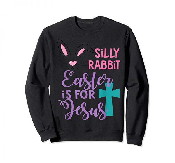 Get Silly Rabbit Easter Is For Jesus Shirt