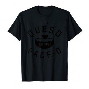 Trends Put Queso In My Face-O Funny Cinco De Mayo T Shirt