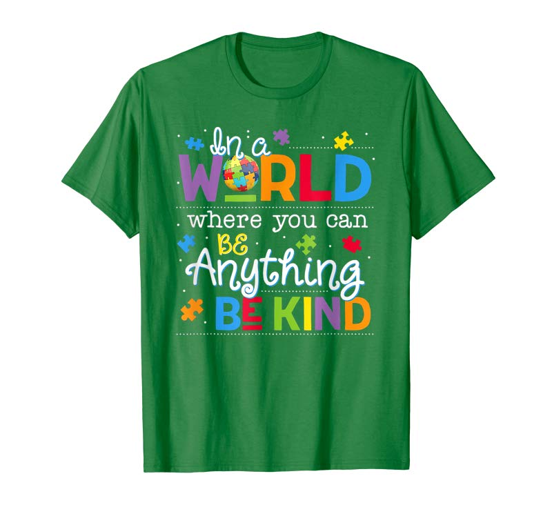 Order Now In A World Where You Can Be Anything Be Kind Autism T-shirt