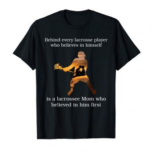 Order Behind Every Lacrosse Player T-shirt Gift Mom Mother