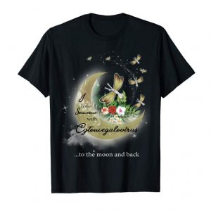 Buy Now I Love Someone With CYTOMEGALOVIRUS To The Moon & Back Shirt