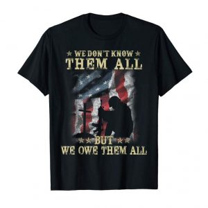 Buy Now We Don't Know Them All But We Owe Them All Shirt Gifts