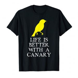 Get Now Life Is Better With A Canary Lover Gift T-Shirt