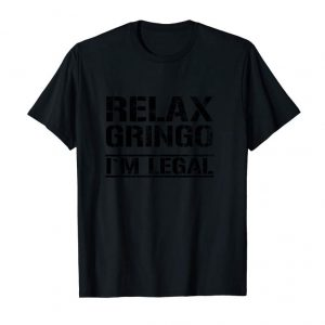 Buy Funny Immigrant Outfit Relax Gringo I'm Legal Statement Gift