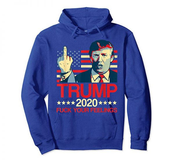 Buy Trump 2020 Fuck Your Feelings Funny Election Gift T-Shirt
