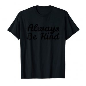 Trending ALWAYS BE KIND   Kindness People Quote Popular T-Shirt