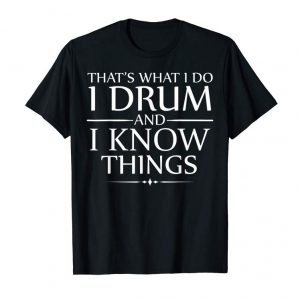 Cool I Drum And I Know Things T-Shirt Funny Drummer Cool Gift