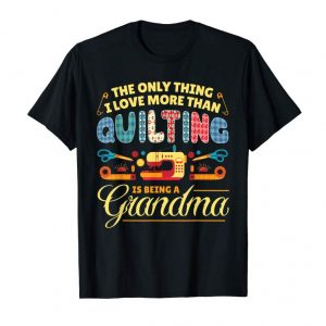 Get Quilting Sewing Quilt Grandma T-Shirt Gift For Quilter