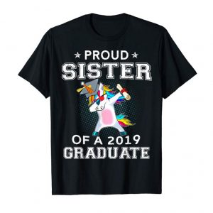 Trending Proud Sister Of A 2019 Graduate Unicorn Dabbing T-Shirt Gift