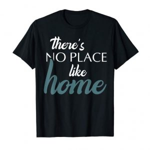 Shop THERE'S NO PLACE LIKE HOME T SHIRT