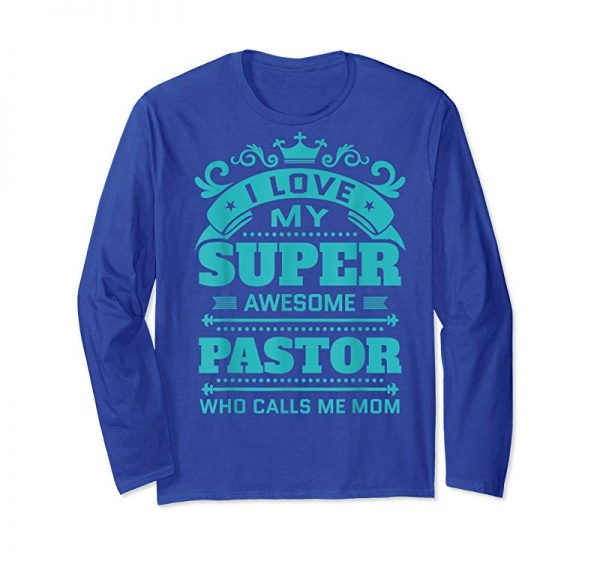 Get I Love My Super Awesome Pastor Who Calls Me Mom Shirt Funny
