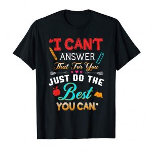 Buy I Can't Answer That For You Just Do The Best You Can TShirt