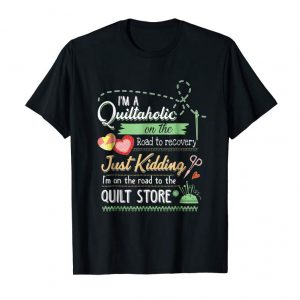 Cool I'm A Quiltacholic On The Road To Recovery Quilting T-shirt
