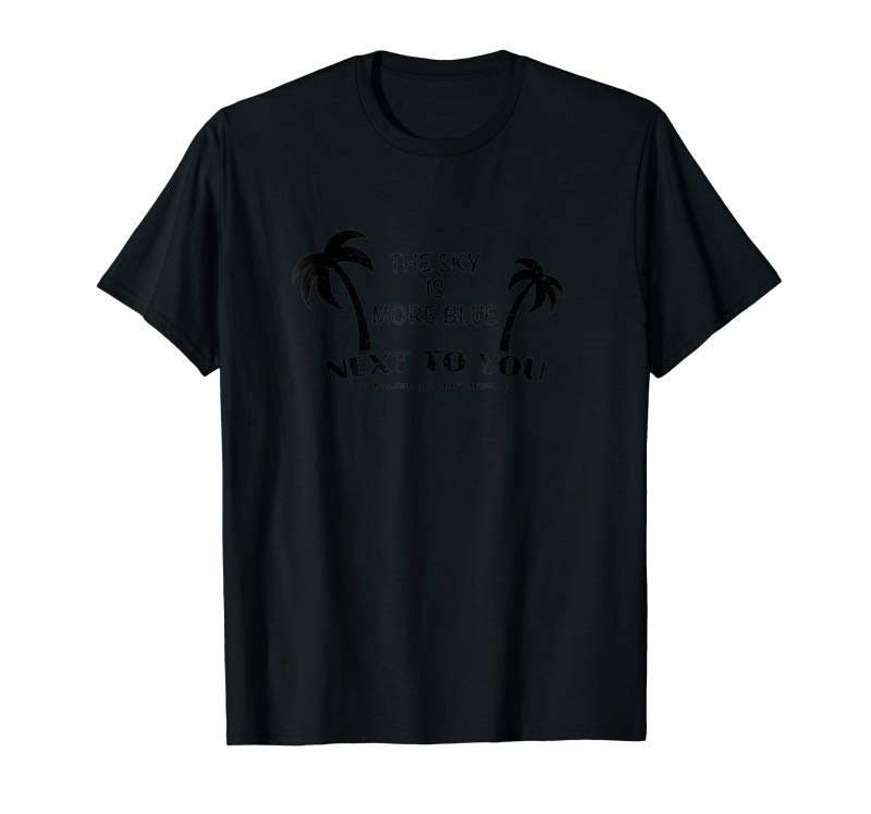 Order The Sky Is More Blue Next To You MALIBU CA T-shirt