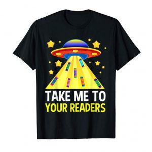 Get TAKE ME TO YOUR READERS Funny Book Reading Alien UFO Gifts T-Shirt