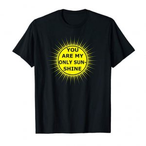 Trends You Are My Only Sunshine T-Shirt Funny Cute Summer Top Tee