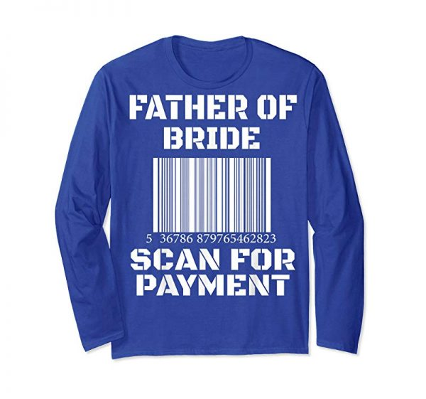 Cool Father Of The Bride Scan For Payment Funny Wedding T-Shirt